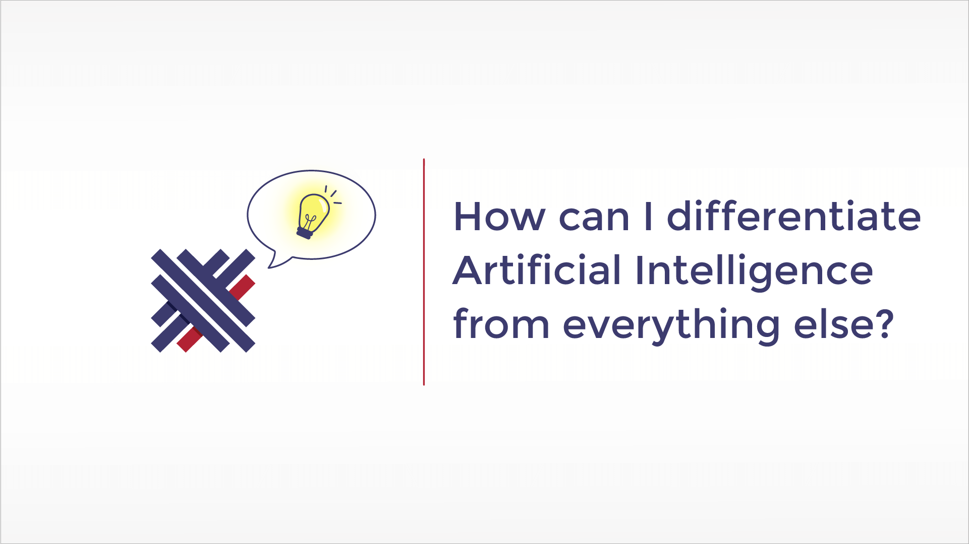 How can I differentiate Artificial Intelligence from everything else?