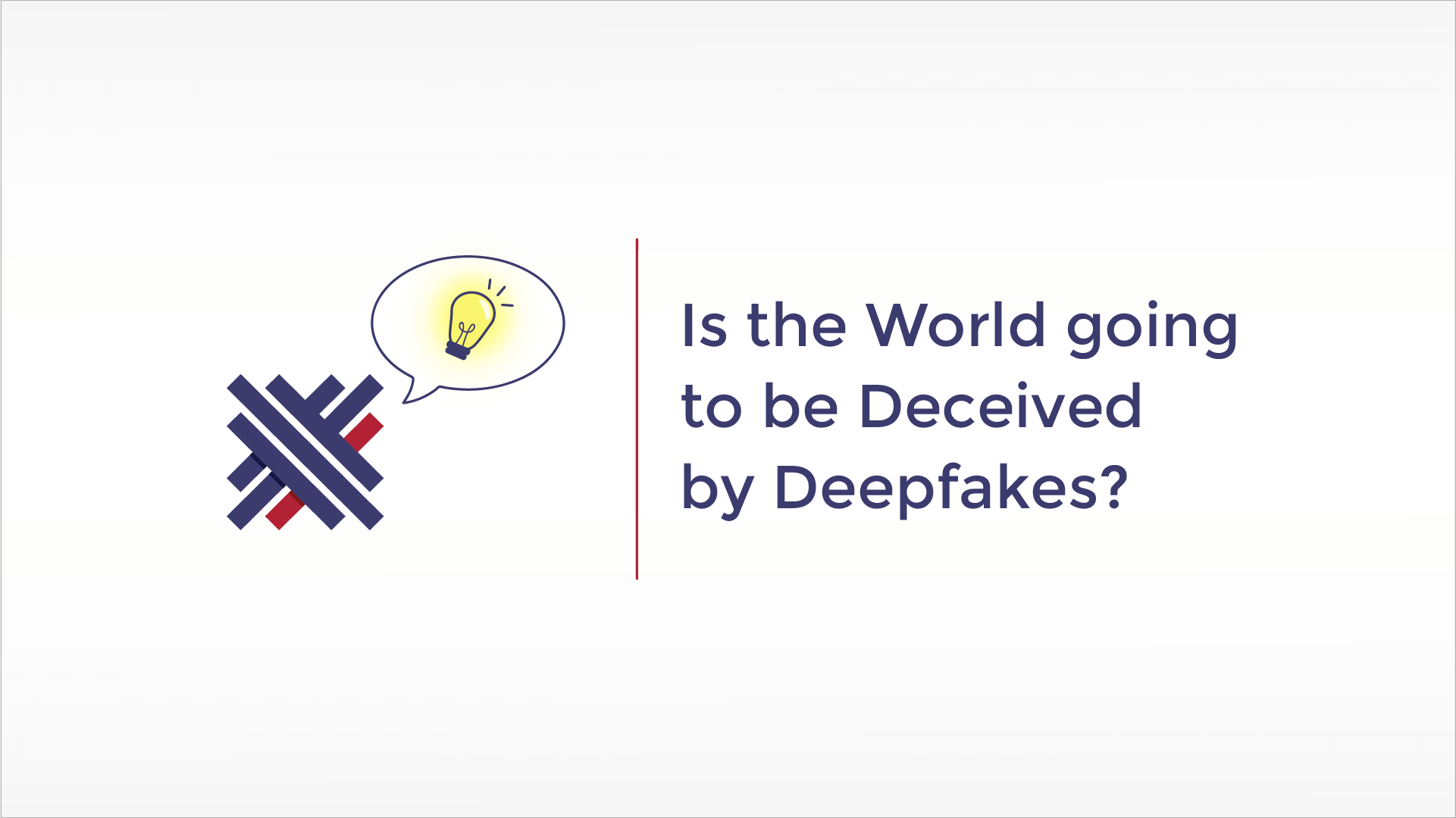 Is the World going to be Deceived by Deepfakes?