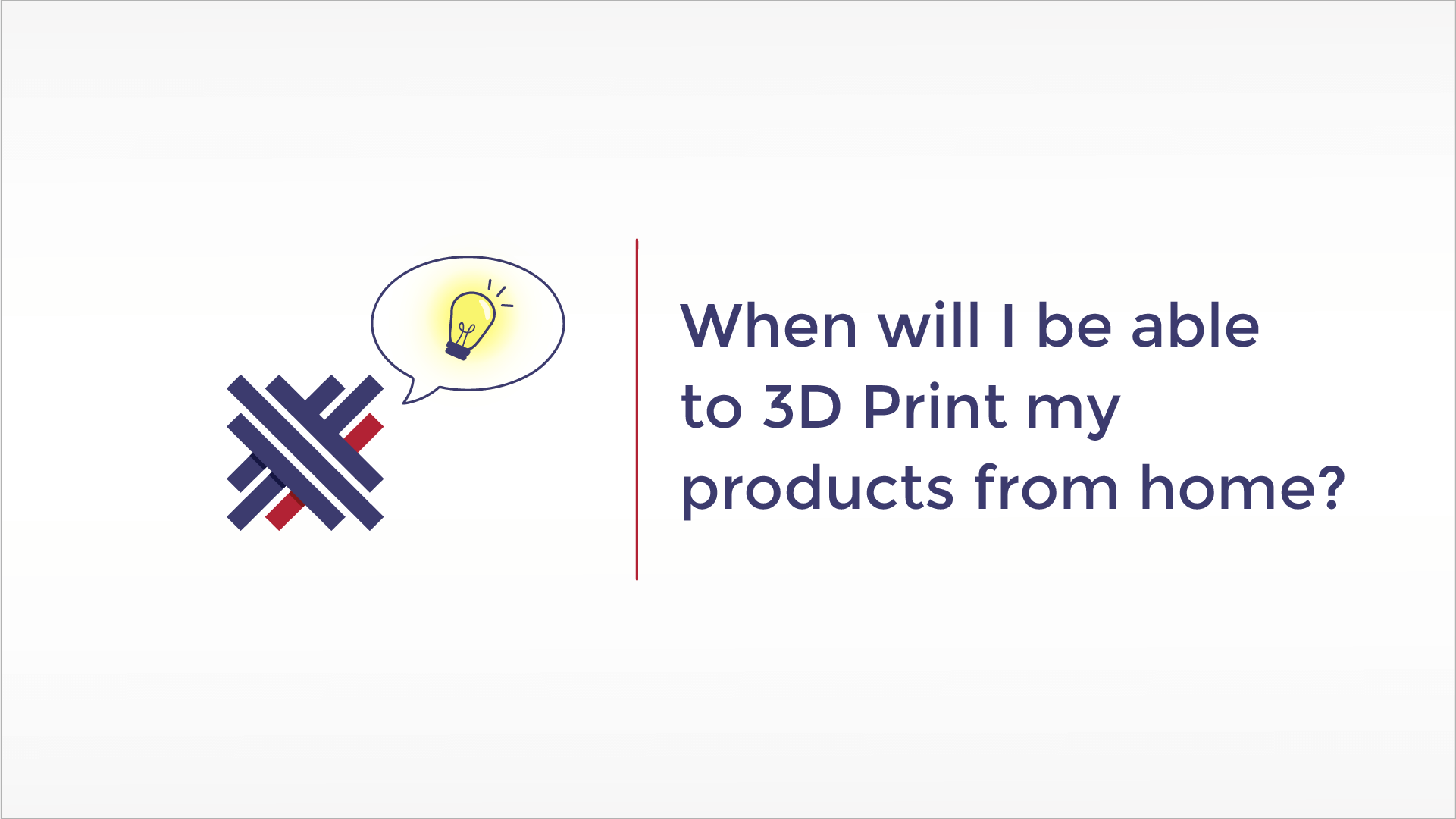 When will I be able to 3D Print my products from home?