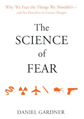 The Science of Fear - Why We Fear the Things We Shouldn't -- and Put Ourselves in Greater Danger