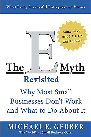 The E-Myth Revisited: Why Most Small Business Don't Work and What to Do About It